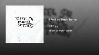 I Feel so Much Better