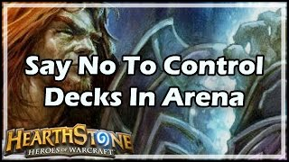 [Hearthstone] Say No To Control Decks In Arena
