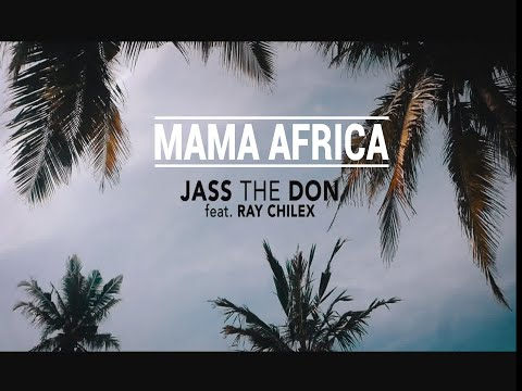 MAMA AFRICA -- JASS THE DON Feat RAY CHILEX [Oficial Video]
