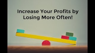 Lose More Often, Increase Your Profits