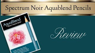 Spectrum Noir AquaBlend Pencils Review & Demo