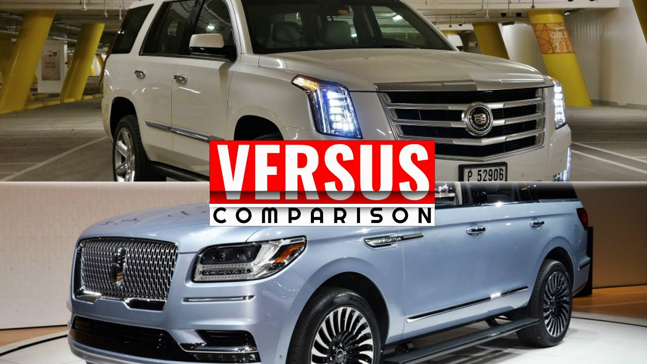2018 Lincoln Navigator Vs Cadillac Escalade Youtube