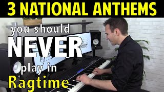 3 National Anthems you should NEVER play in Ragtime!