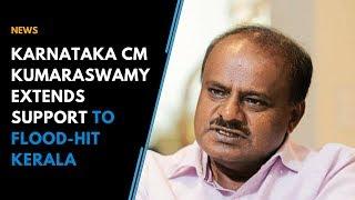 Karnataka CM Kumaraswamy extends support to flood-hit Kerala