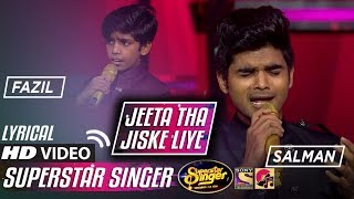 LYRICAL - JEETA THA JISKE LIYE - SALMAN ALI - SUPERSTAR SINGER - 2019 - HD VIDEO - FAZIL KHAN