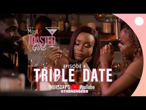 THE MOST TOASTED GIRL EP 4: TRIPLE DATE