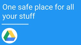 Google Drive: One safe place for all your stuff