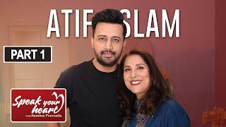 Atif Aslam's Never Seen Before Side | Speak Your Heart With Samina Peerzada | Part I