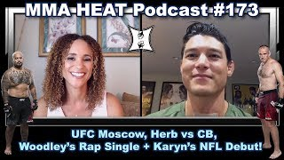 MMA H.E.A.T. Podcast #173: UFC Moscow, Herb vs CB, Woodley's Rap Single + Karyn's NFL Debut!