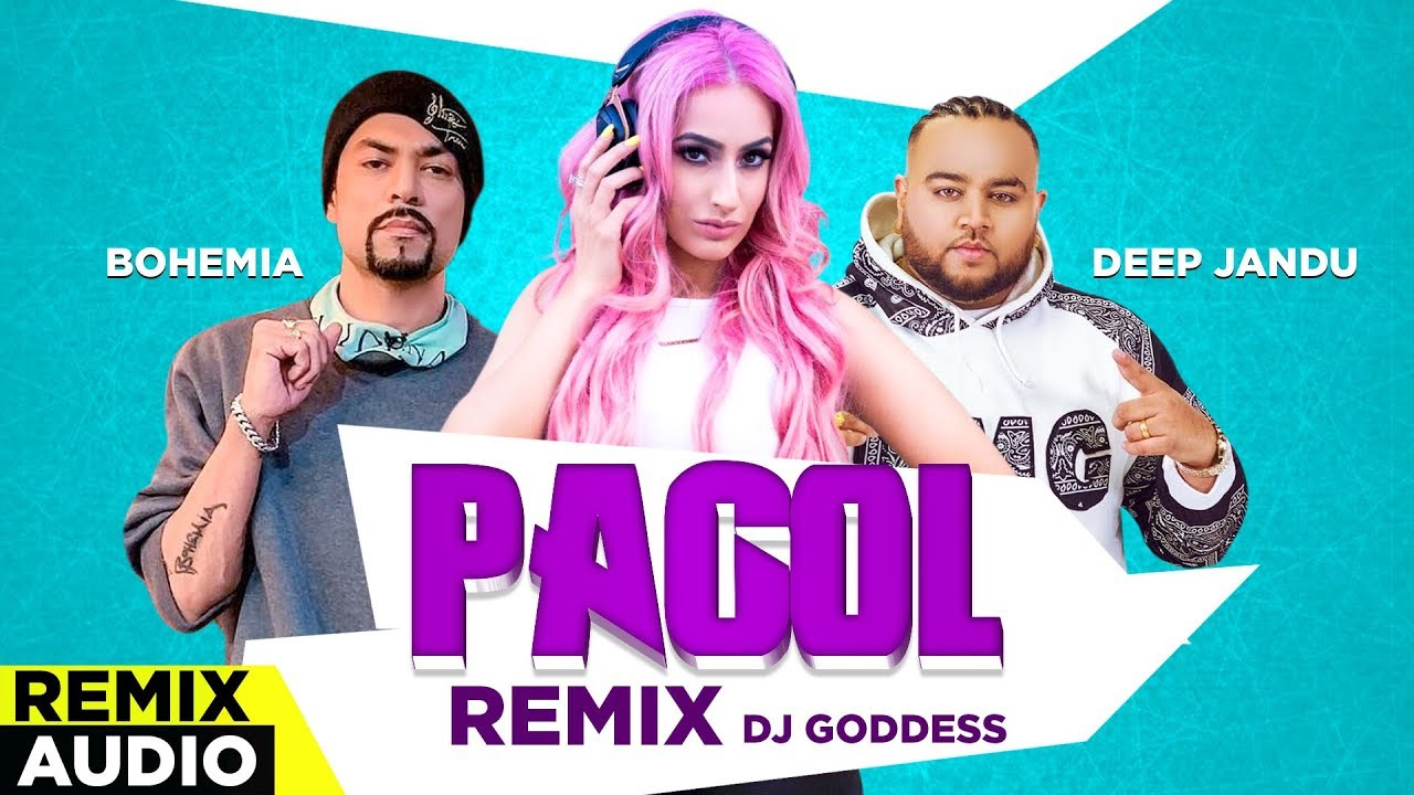 Pagol (Remix Audio)   Deep Jandu   Bohemia   Dj Goddess   Latest Punjabi Songs 2019