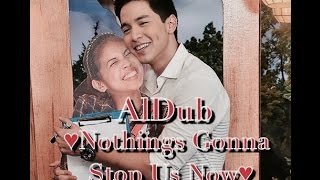 AlDub Nothings Gonna Stop Us Now