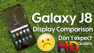 Don't expect HD Quality | Samsung Galaxy J8 Vs Galaxy S8 Display Comparison