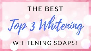 TOP 3 MOST EFFECTIVE WHITENING SOAPS SA PILIPINAS!!