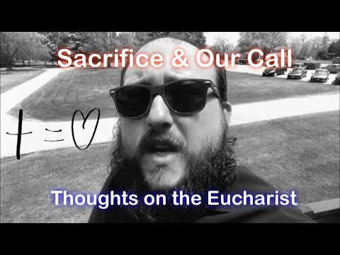 Sacrifice & The Eucharist!  Called to be like Christ!