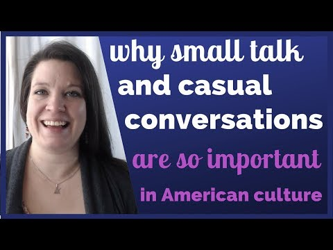 Why Small Talk & Casual Conversations Are So Essential in American Culture