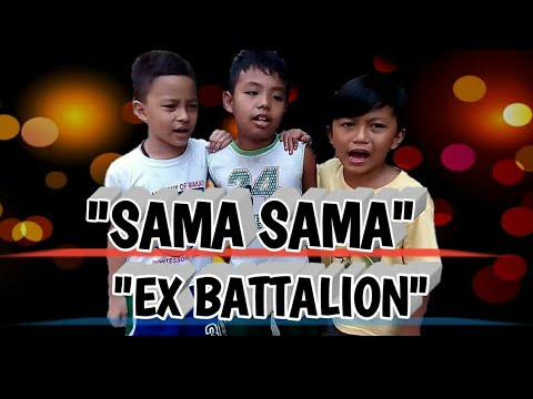 Sama sama - Ex Battalion