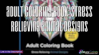 Adult Coloring Book  Stress Relieving Animal Designs 1 | Mature Colors