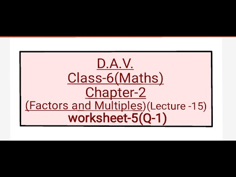 D.A.V.,Maths,Class-6,Chapter-2(Factors And Multiples),Lecture-15,Worksheet -5(Q-1) - YouTube