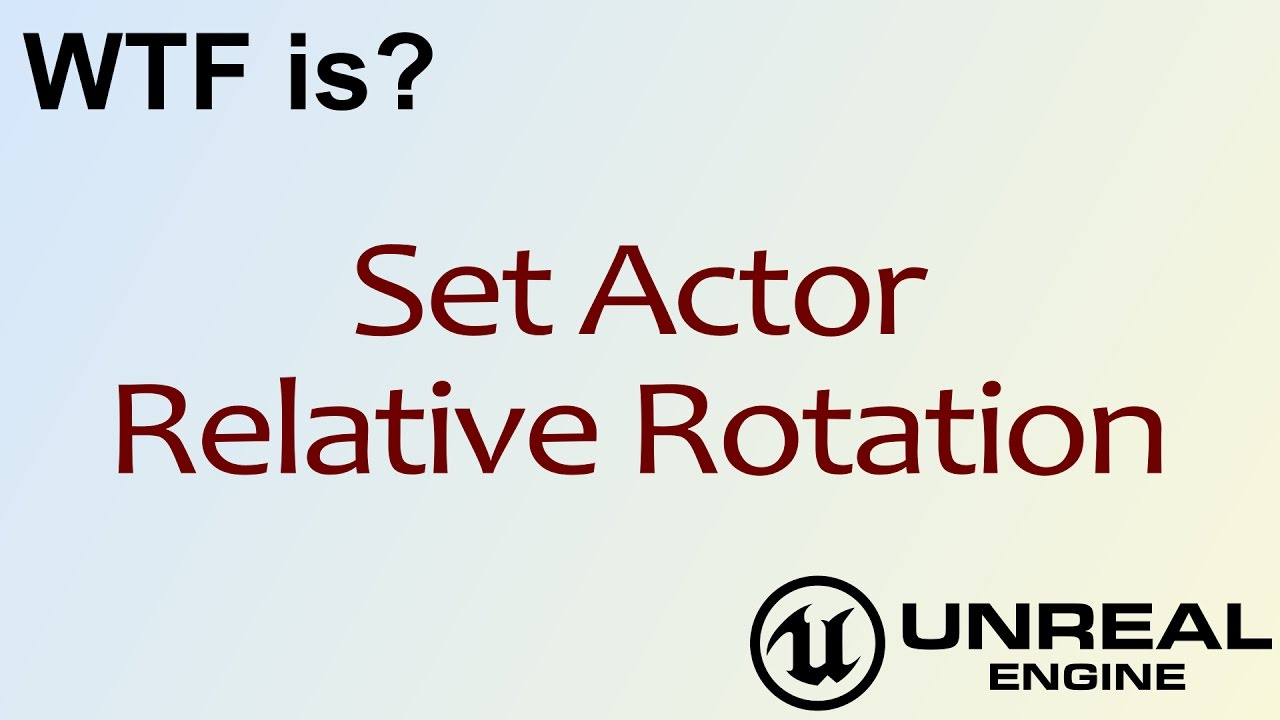 WTF Is? Set Actor Relative Rotation in Unreal Engine 4 ( UE4 )