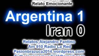 relato emocionante argentina 1 iran 0 relato alejandro fantino mundial brasil 2014 gol messi