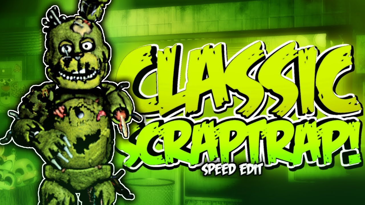 Classic Scraptrap Fnaf6 Speed Edit Youtube