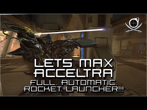 Lets Max - Acceltra: FULLY. AUTO. ROCKET. LAUNCHER !   Warframe