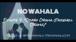 No Wahala The Podcast - Episode 7 OdaboFarewell Obama