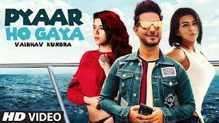 Vaibhav Kundra: Pyaar Ho Gaya Full Song | Latest Hindi Songs 2019 | UpsideDown, Rahul | T Series