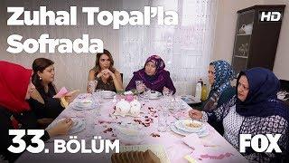 Zuhal Topal'la Sofrada 33. Bölüm