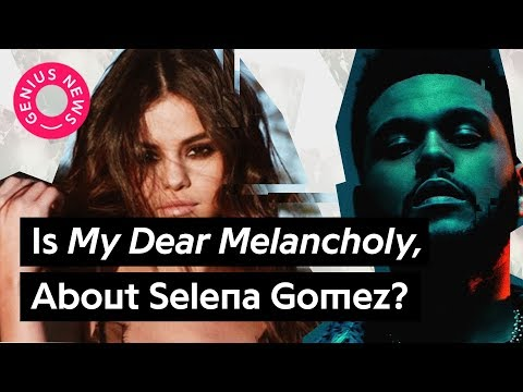 Is The Weeknd's 'My Dear Melancholy,' About Selena Gomez? | Genius News