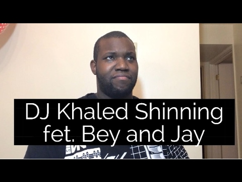 DJ Khaled- Shinning fet. Beyonce and Jay Z Reaction