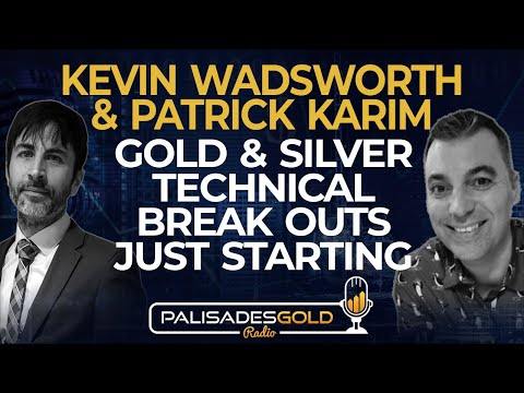 Kevin Wadsworth And Patrick Karim: Gold And Silver - Technical Break Outs Just Starting