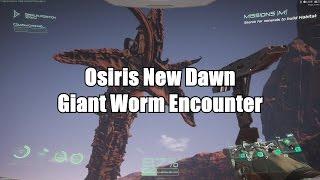 Osiris New Dawn Giant Worm Encounter