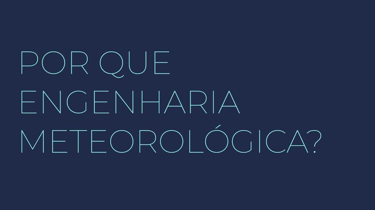 Por que Engenharia Meteorológica?