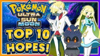 Top 10 Hopes for Pokémon Ultra Sun & Ultra Moon!