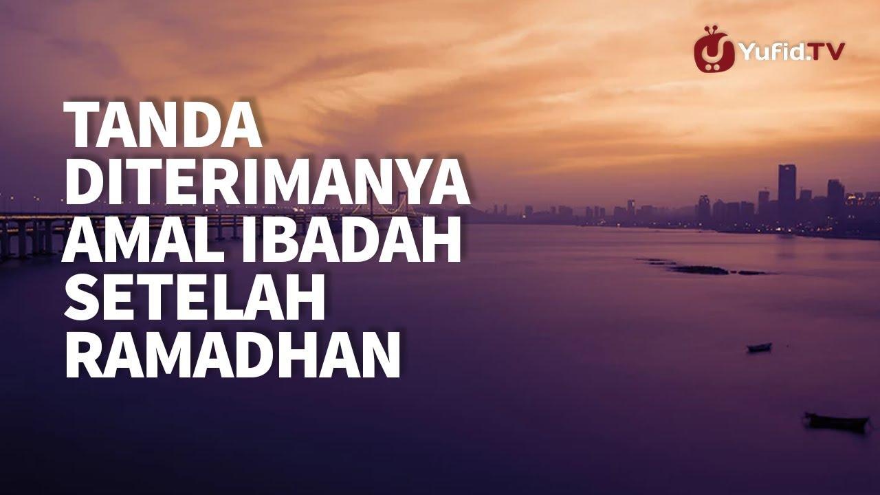Tanda Diterimanya Amal Ibadah Setelah Ramadhan - Ustadz Ahmad Zainuddin Al-Banjary