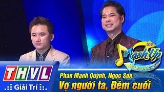THVL   Hoán chuyển bất ngờ - Tập 1: Vợ người ta, Đêm cuối - Phan Mạnh Quỳnh, Ngọc Sơn