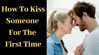 How to Kiss Someone for the First Time (12 Best Tips You Must Know)