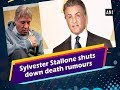 Sylvester Stallone shuts down death rumours - ANI News