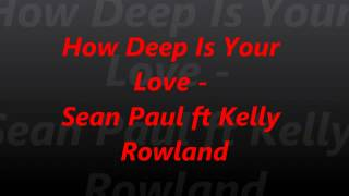 Sean Paul ft Kelly Rowland - How Deep Is Your Love (Official Song) with download mp3