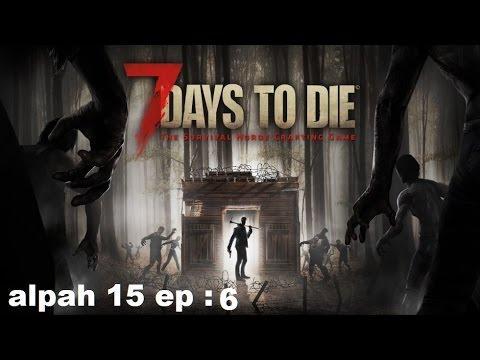 7 Days to Die Alpha 15 ep:6