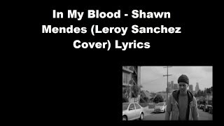 In My Blood - Shawn Mendes (Leroy Sanchez Cover) Lyrics