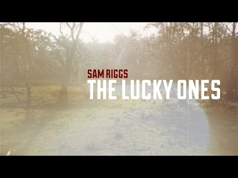 Sam Riggs  The Lucky Ones  Lyric