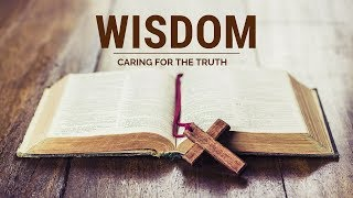 Wisdom - Caring For The Truth