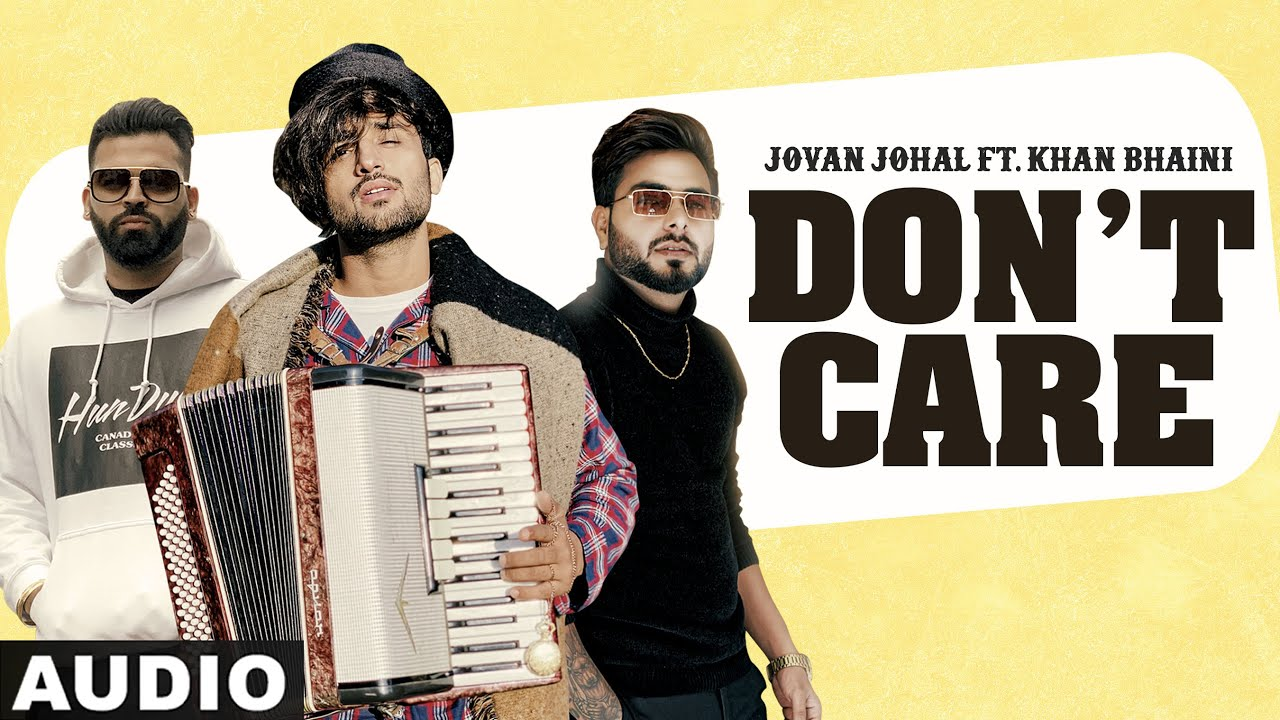 Don't Care (Full Audio) | Jovan Johal ft Khan Bhaini | Harj Nagra | Latest Punjabi Songs 2020