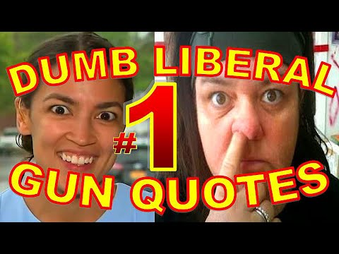 Dumbest Liberal Gun Quotes 1 - Best Anti-Gun Fails Compilation - SJW Fail vs. 2nd Amendment