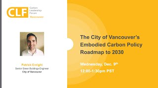 The City of Vancouver's Embodied Carbon Policy Roadmap to 2030 | Patrick Enright (City of Vancouver)