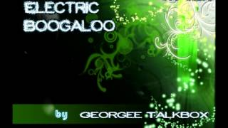 Electric Boogaloo by Georgee Talkbox [Remix]