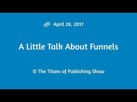 A Little Talk About Funnels | Titans of Publishing Show April 28, 2017