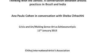 Crisis and Un/Making Sense : Ana Paula Cohen in conversation with Sheba Chhachhi